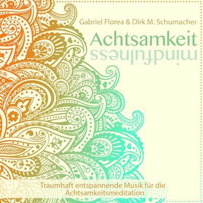 Sound of Yoga, Gabriel Florea & Dirk M. Schumacher - Achtsamkeit mindfulness, Traumhaft entspannende Musik für die Achtsamkeitsmeditation, Meditation