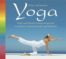 Florea/Schumacher - Yoga, Sanfte und heilsame Entspannungsmusik zur idealen Unterstützung des Yoga-Workouts, Gabriel Florea, Dirk M. Schumacher