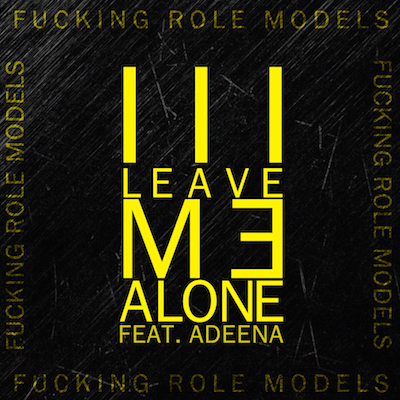 Fucking Role Models feat. Adeena - Leave Me Alone. Dance, House, Party Music.