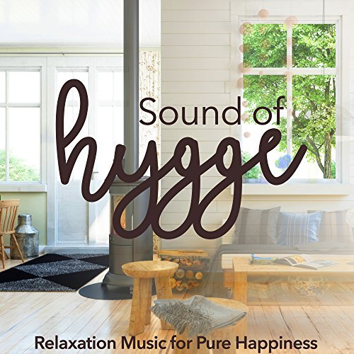Sound of Hygge - Entspannungsmusik zum Glücklichsein.